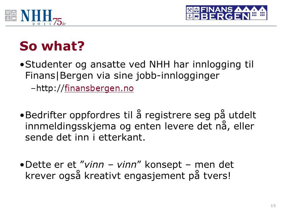 So what? •Studenter og ansatte ved NHH har innlogging til Finans Bergen via sine jobb-innlogginger –http://finansbergen.nofinansbergen.no •Bedrifter o