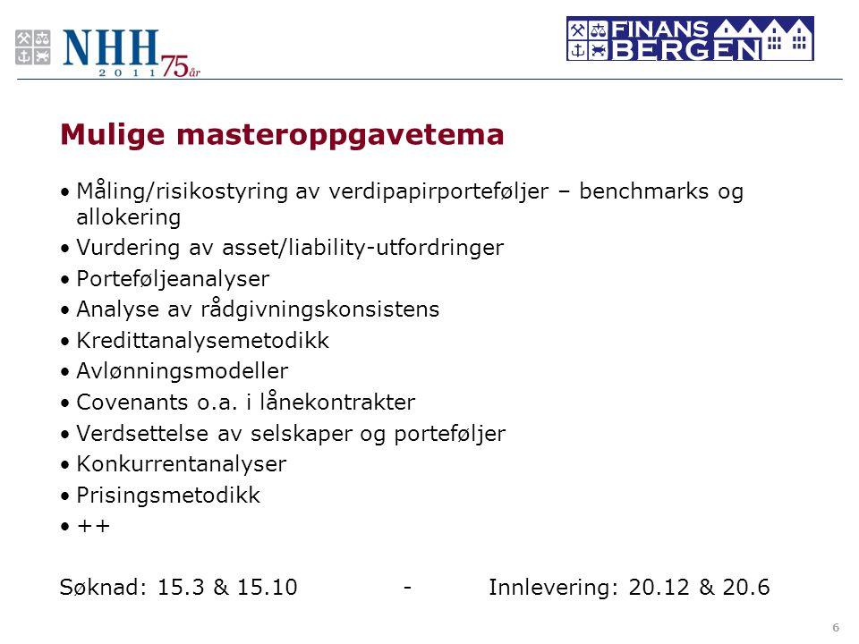 Mulige masteroppgavetema •Måling/risikostyring av verdipapirporteføljer – benchmarks og allokering •Vurdering av asset/liability-utfordringer •Portefø