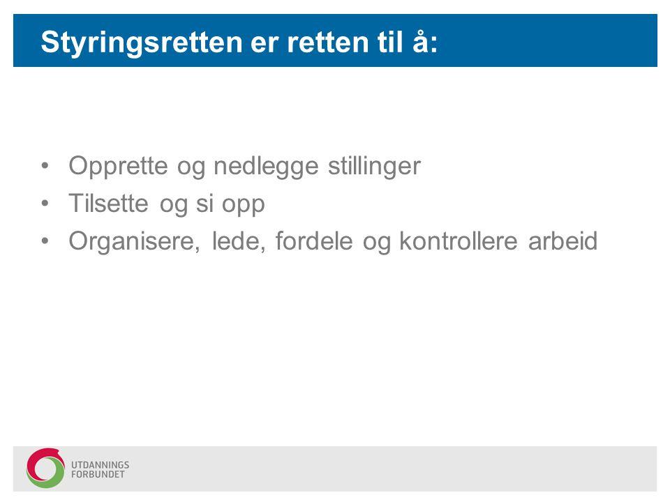 Arbeidsgivers styringsrett •Ulovfestet rett som har allmenn tilslutning i norsk rettspraksis