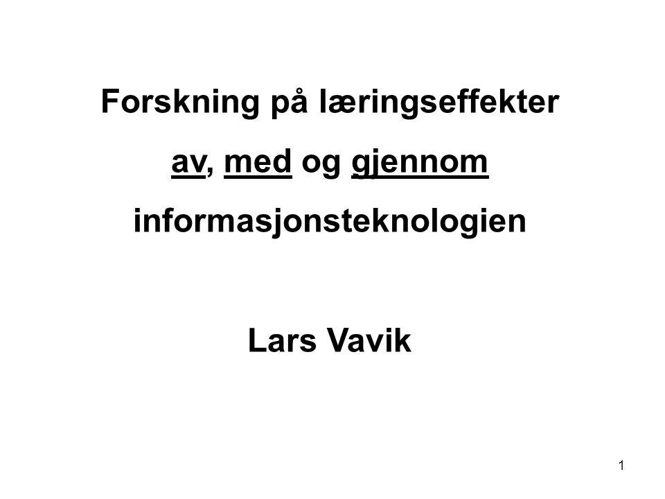 1 Forskning på læringseffekter av, med og gjennom informasjonsteknologien Lars Vavik