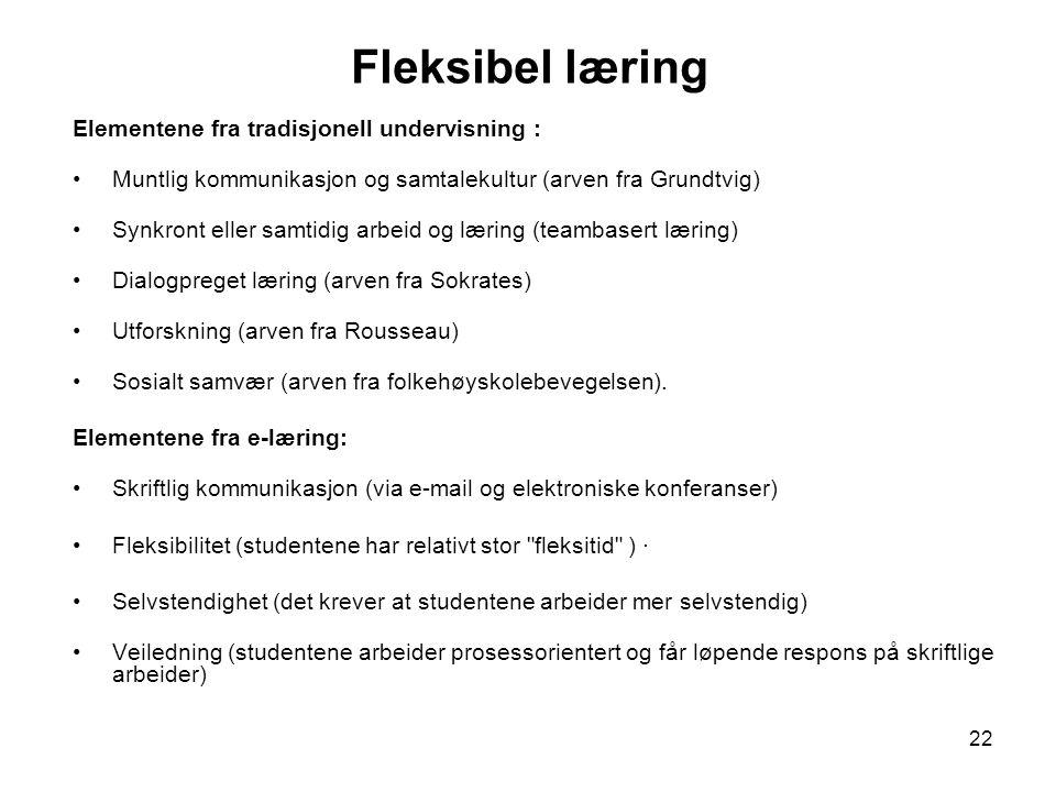 22 Fleksibel læring Elementene fra tradisjonell undervisning : •Muntlig kommunikasjon og samtalekultur (arven fra Grundtvig) •Synkront eller samtidig