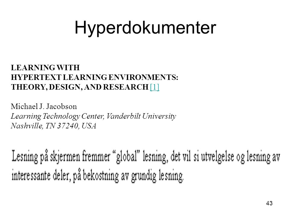 43 LEARNING WITH HYPERTEXT LEARNING ENVIRONMENTS: THEORY, DESIGN, AND RESEARCH [1] Michael J. Jacobson Learning Technology Center, Vanderbilt Universi