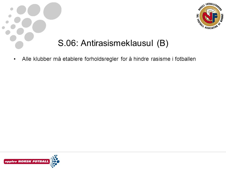 S.06: Antirasismeklausul (B) •Alle klubber må etablere forholdsregler for å hindre rasisme i fotballen