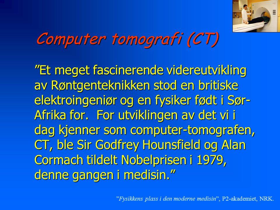 """Computer tomografi (CT) """"Et meget fascinerende videreutvikling av Røntgenteknikken stod en britiske elektroingeniør og en fysiker født i Sør- Afrika f"""