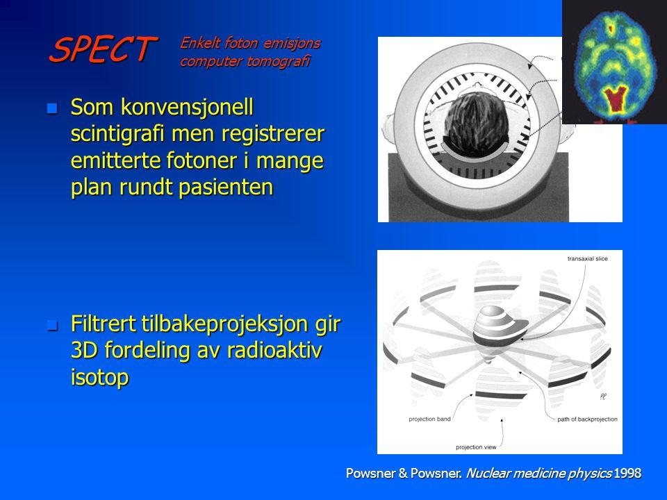 SPECT n Som konvensjonell scintigrafi men registrerer emitterte fotoner i mange plan rundt pasienten n Filtrert tilbakeprojeksjon gir 3D fordeling av radioaktiv isotop Enkelt foton emisjons computer tomografi Powsner & Powsner.