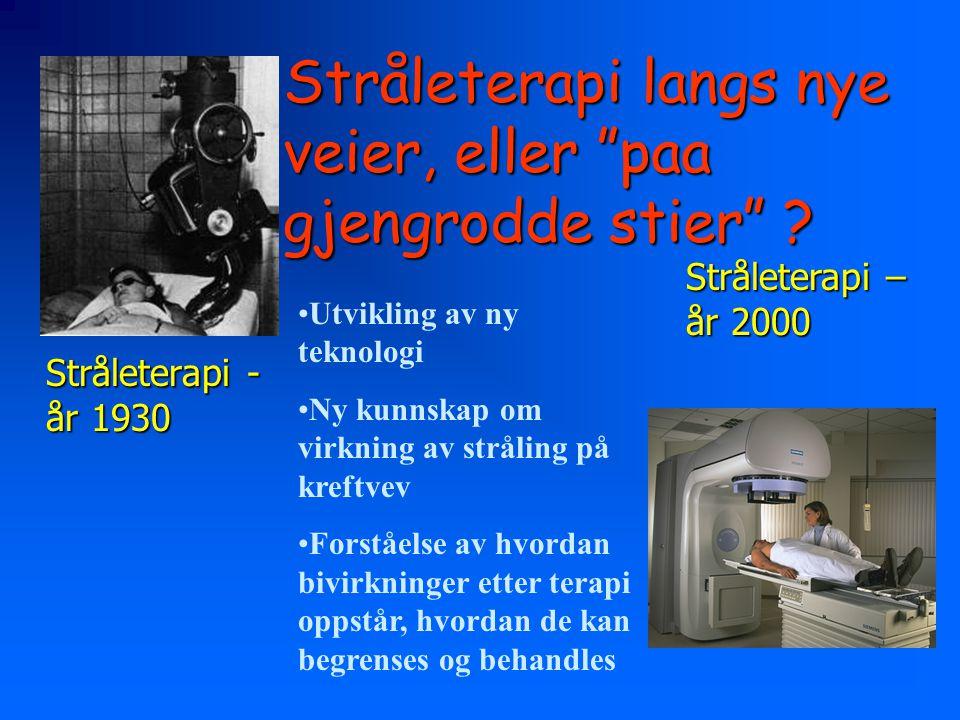 """Stråleterapi langs nye veier, eller """"paa gjengrodde stier"""" ? Stråleterapi - år 1930 Stråleterapi – år 2000 •Utvikling av ny teknologi •Ny kunnskap om"""
