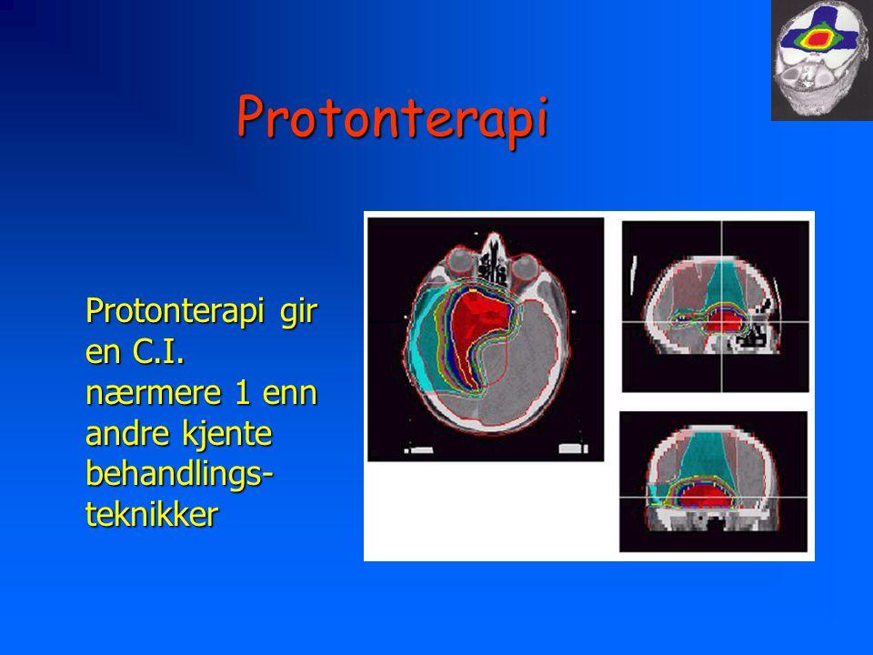 Protonterapi Protonterapi gir en C.I. nærmere 1 enn andre kjente behandlings- teknikker