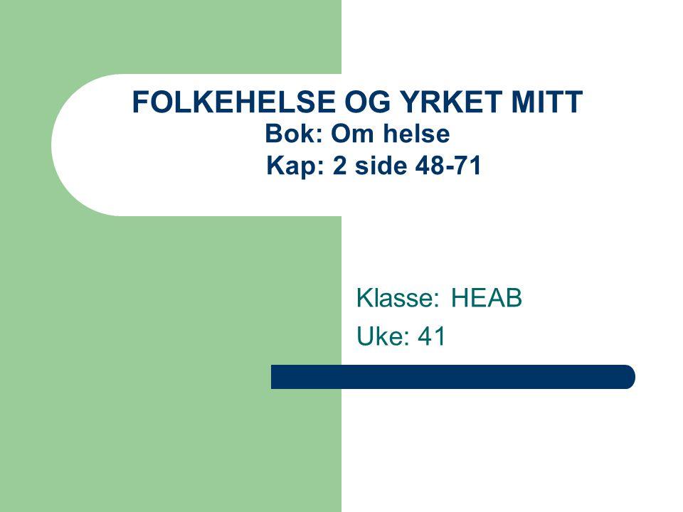 FOLKEHELSE OG YRKET MITT Bok: Om helse Kap: 2 side 48-71 Klasse: HEAB Uke: 41