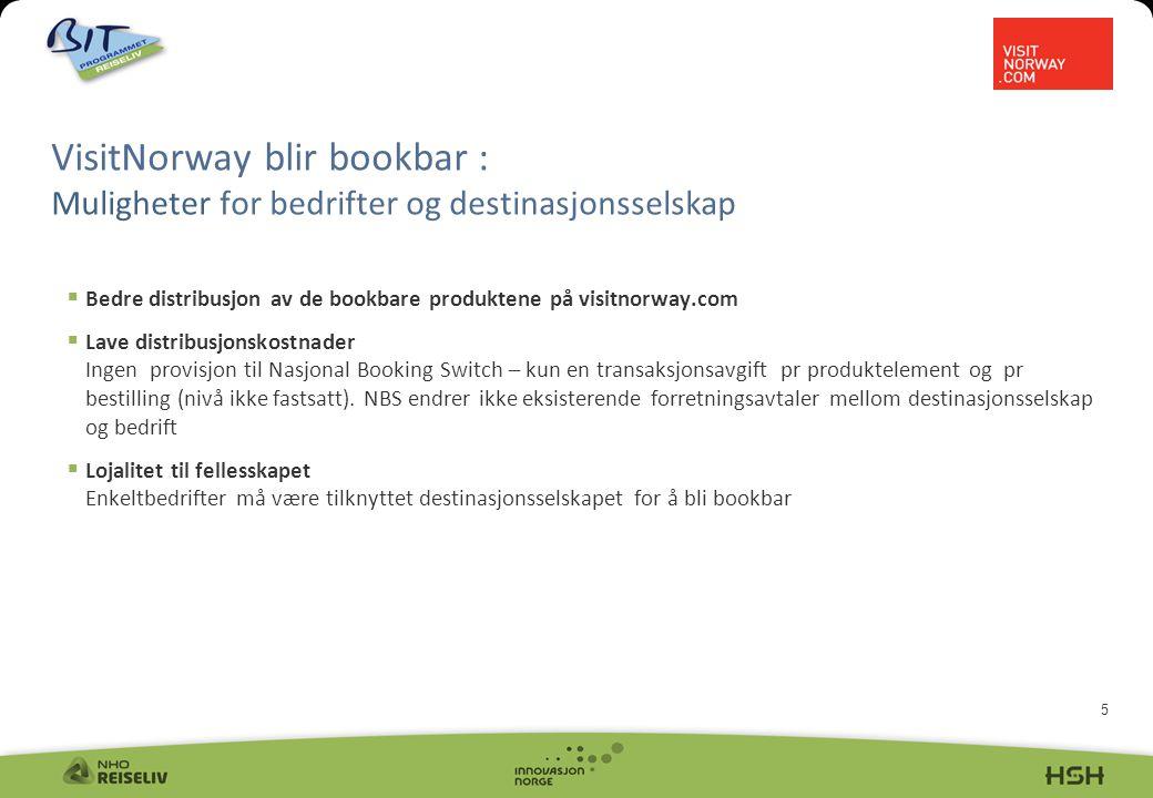 5  Bedre distribusjon av de bookbare produktene på visitnorway.com  Lave distribusjonskostnader Ingen provisjon til Nasjonal Booking Switch – kun en transaksjonsavgift pr produktelement og pr bestilling (nivå ikke fastsatt).