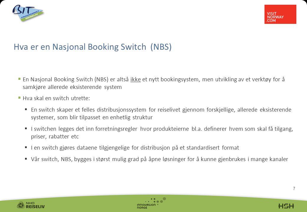 7  En Nasjonal Booking Switch (NBS) er altså ikke et nytt bookingsystem, men utvikling av et verktøy for å samkjøre allerede eksisterende system  Hva skal en switch utrette:  En switch skaper et felles distribusjonssystem for reiselivet gjennom forskjellige, allerede eksisterende systemer, som blir tilpasset en enhetlig struktur  I switchen legges det inn forretningsregler hvor produkteierne bl.a.