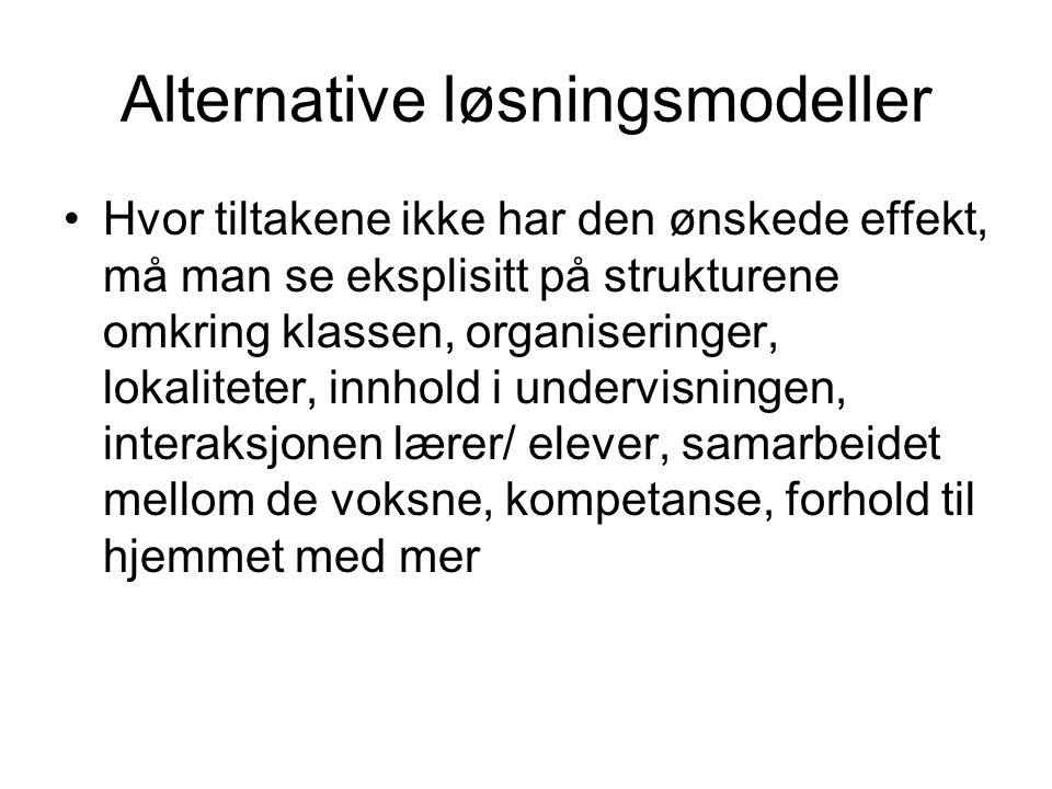 Alternative løsningsmodeller •Hvor tiltakene ikke har den ønskede effekt, må man se eksplisitt på strukturene omkring klassen, organiseringer, lokalit