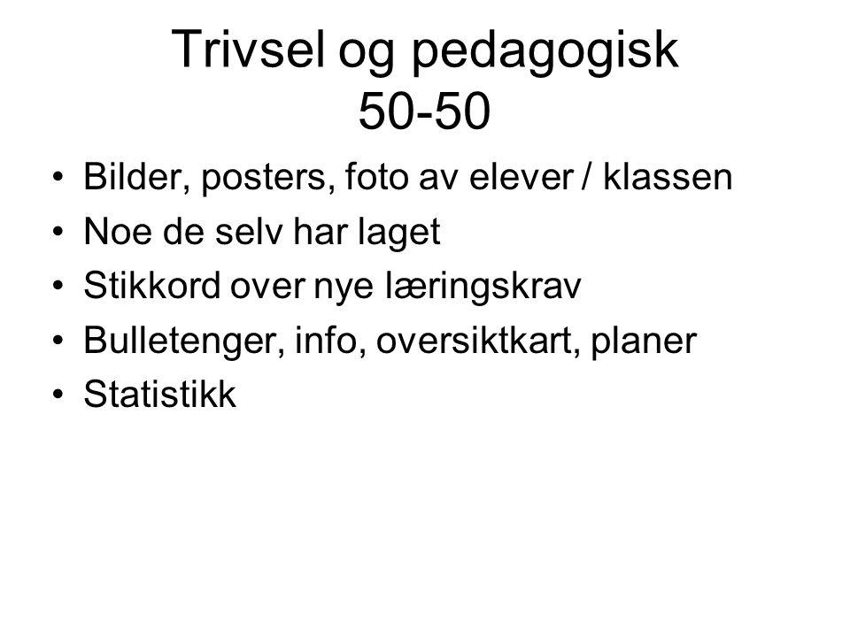 Trivsel og pedagogisk 50-50 •Bilder, posters, foto av elever / klassen •Noe de selv har laget •Stikkord over nye læringskrav •Bulletenger, info, overs