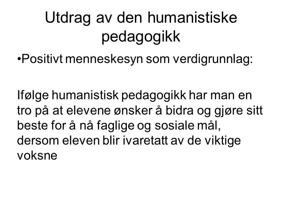 Utdrag av den humanistiske pedagogikk •Positivt menneskesyn som verdigrunnlag: Ifølge humanistisk pedagogikk har man en tro på at elevene ønsker å bid