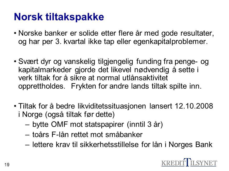 19 Norsk tiltakspakke •Norske banker er solide etter flere år med gode resultater, og har per 3.