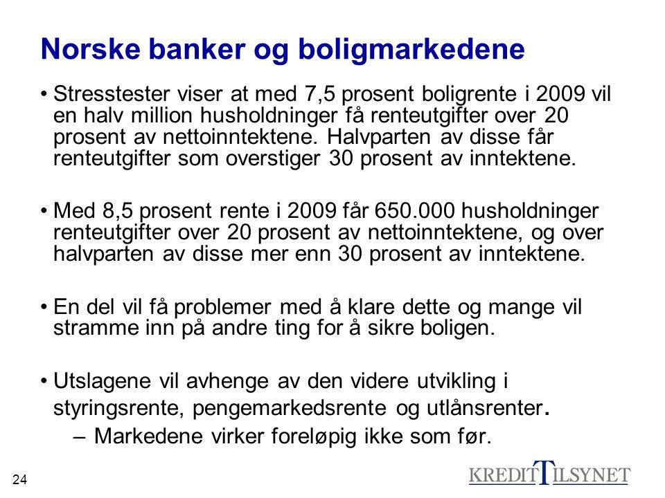 24 Norske banker og boligmarkedene •Stresstester viser at med 7,5 prosent boligrente i 2009 vil en halv million husholdninger få renteutgifter over 20 prosent av nettoinntektene.