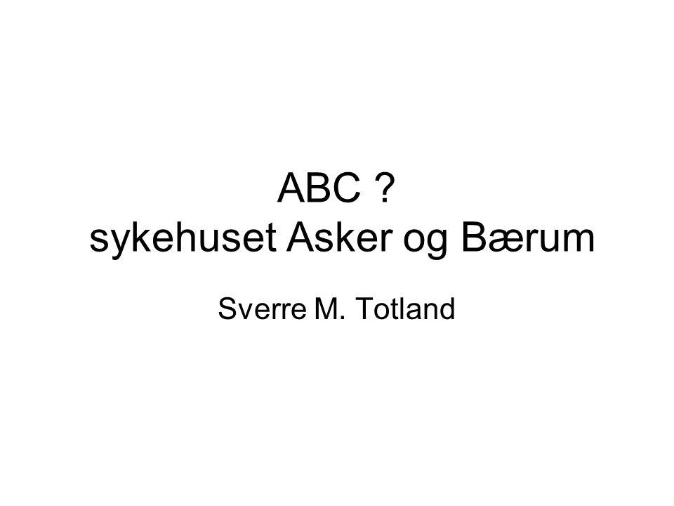ABC ? sykehuset Asker og Bærum Sverre M. Totland