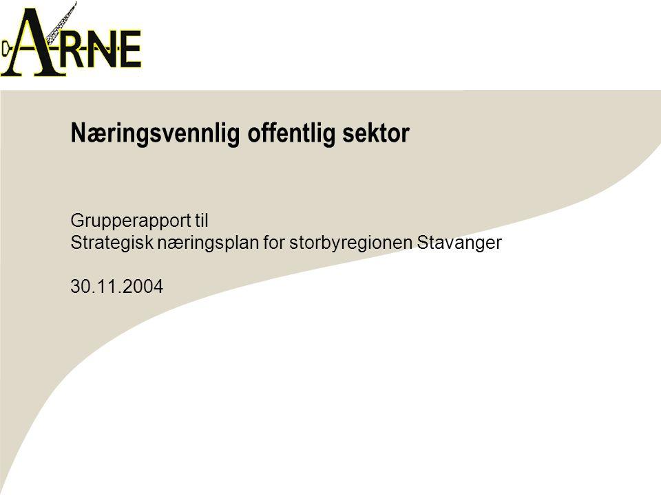 Næringsvennlig offentlig sektor Grupperapport til Strategisk næringsplan for storbyregionen Stavanger 30.11.2004