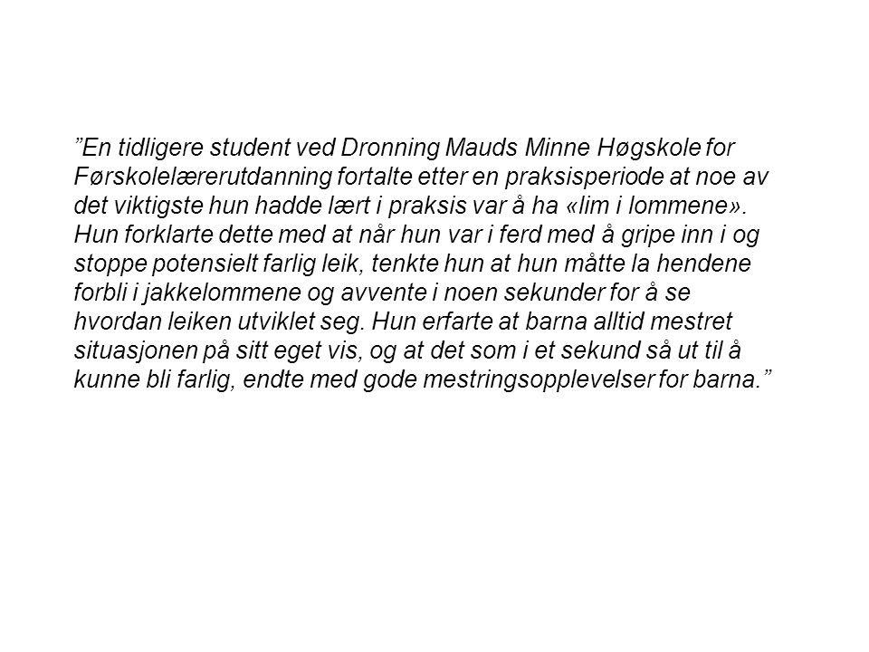 """""""En tidligere student ved Dronning Mauds Minne Høgskole for Førskolelærerutdanning fortalte etter en praksisperiode at noe av det viktigste hun hadde"""