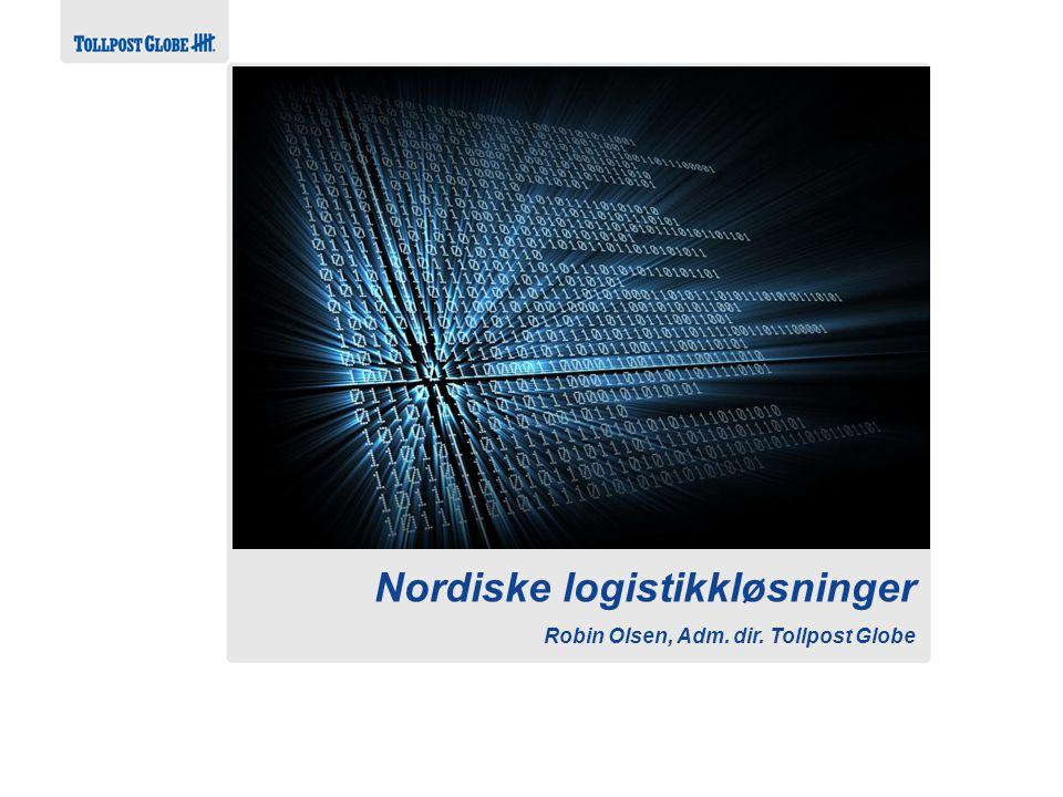 Alltid i forkant Nordiske logistikkløsninger Robin Olsen, Adm. dir. Tollpost Globe