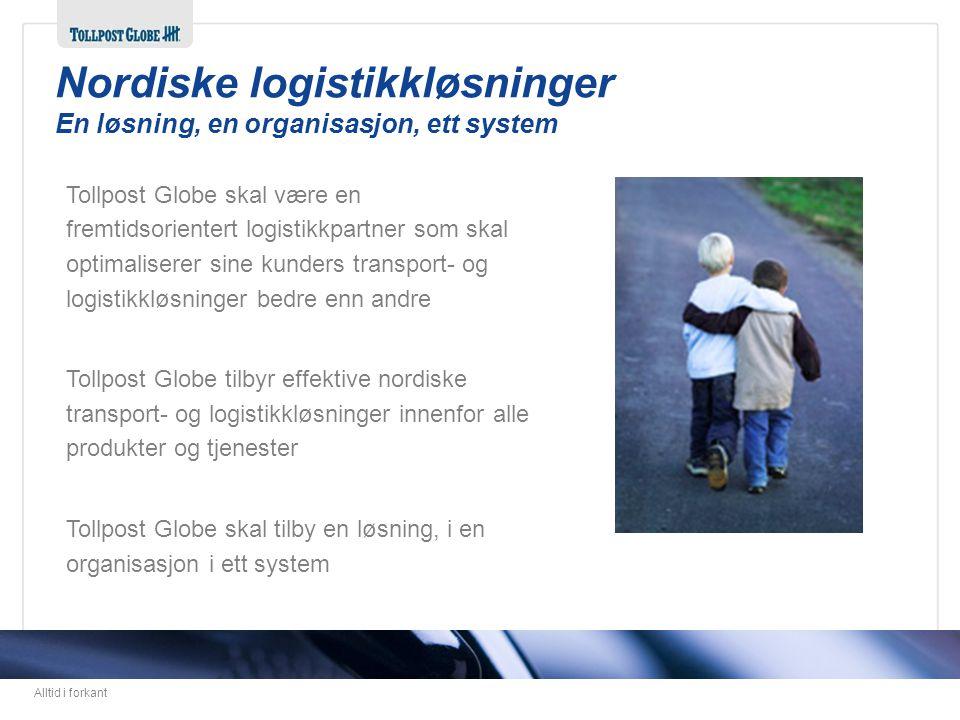 Alltid i forkant Tollpost Globe skal være en fremtidsorientert logistikkpartner som skal optimaliserer sine kunders transport- og logistikkløsninger b