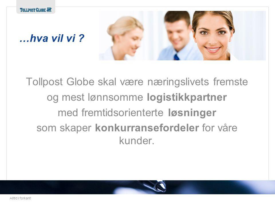 Alltid i forkant Tollpost Globe skal være næringslivets fremste og mest lønnsomme logistikkpartner med fremtidsorienterte løsninger som skaper konkurr