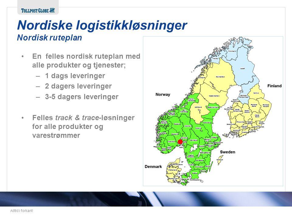 Alltid i forkant •En felles nordisk ruteplan med alle produkter og tjenester; –1 dags leveringer –2 dagers leveringer –3-5 dagers leveringer •Felles t