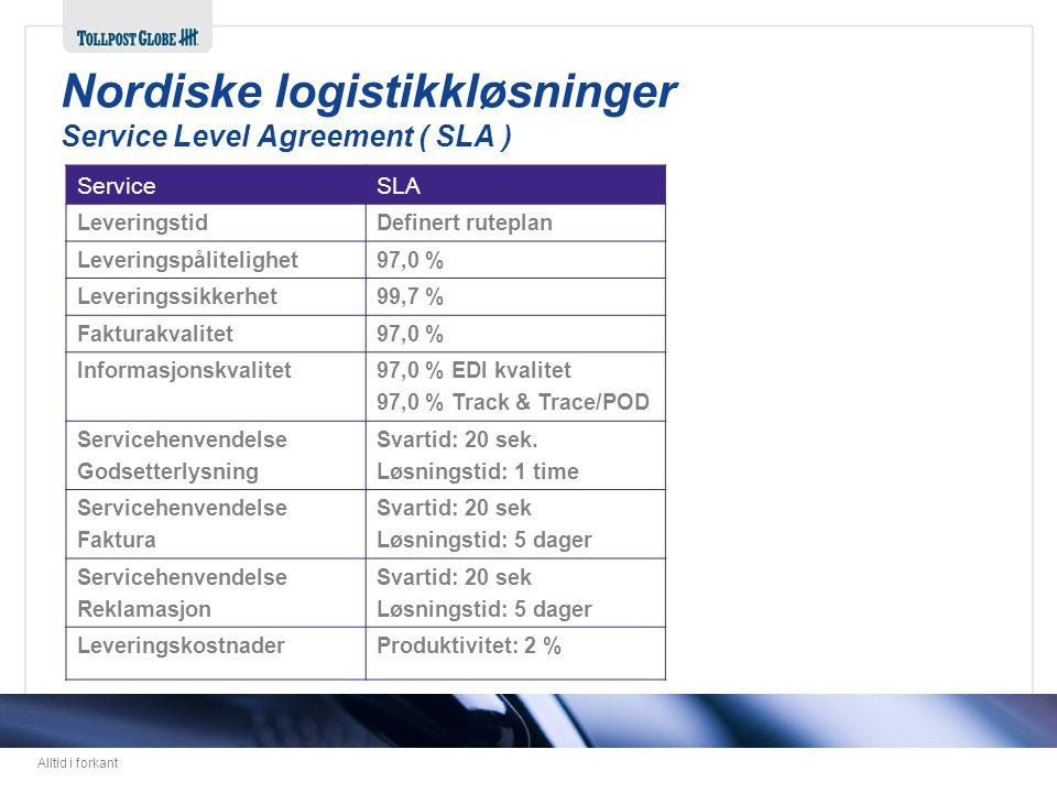 Alltid i forkant ServiceSLA LeveringstidDefinert ruteplan Leveringspålitelighet97,0 % Leveringssikkerhet99,7 % Fakturakvalitet97,0 % Informasjonskvali