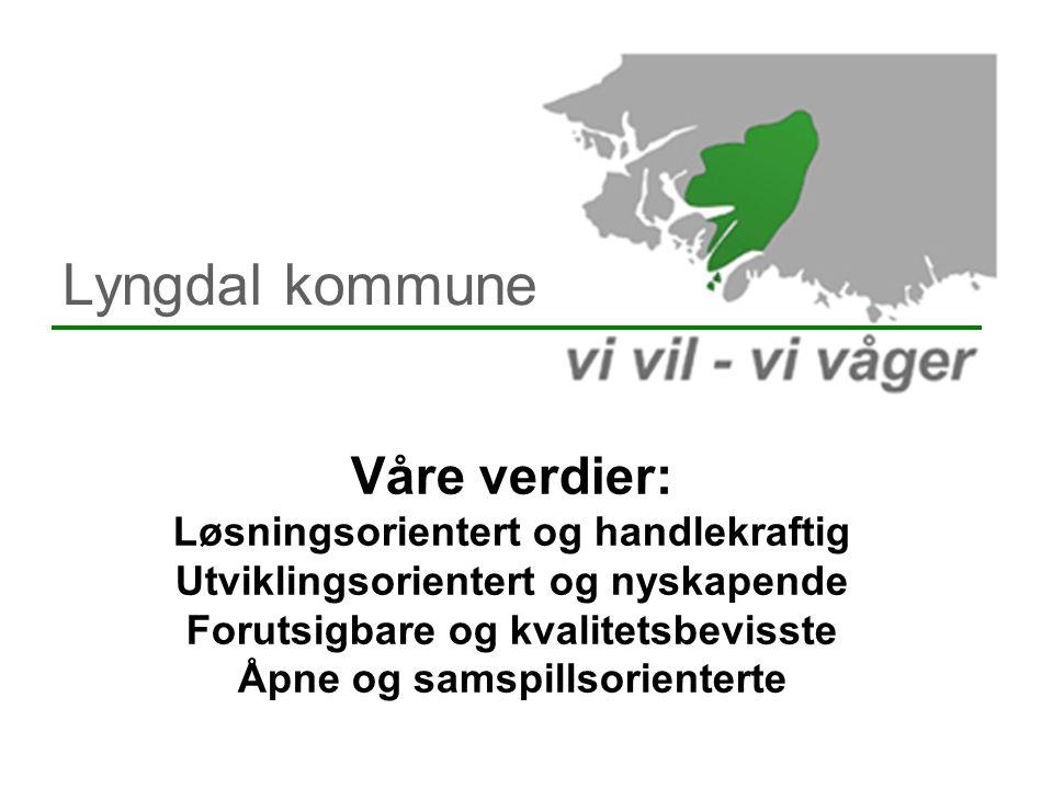 Lyngdal kommune Våre verdier: Løsningsorientert og handlekraftig Utviklingsorientert og nyskapende Forutsigbare og kvalitetsbevisste Åpne og samspills