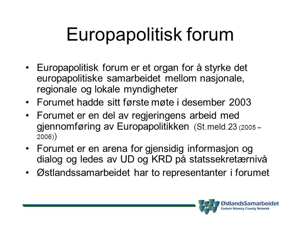 Europapolitisk forum •Europapolitisk forum er et organ for å styrke det europapolitiske samarbeidet mellom nasjonale, regionale og lokale myndigheter •Forumet hadde sitt første møte i desember 2003 •Forumet er en del av regjeringens arbeid med gjennomføring av Europapolitikken (St.meld.23 (2005 – 2006) ) •Forumet er en arena for gjensidig informasjon og dialog og ledes av UD og KRD på statssekretærnivå •Østlandssamarbeidet har to representanter i forumet