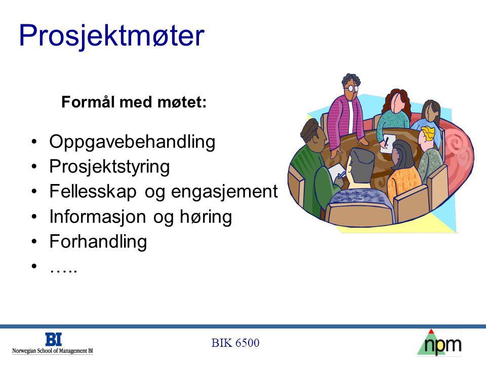 BIK 6500 Prosjektmøter •Oppgavebehandling •Prosjektstyring •Fellesskap og engasjement •Informasjon og høring •Forhandling •….. Formål med møtet: