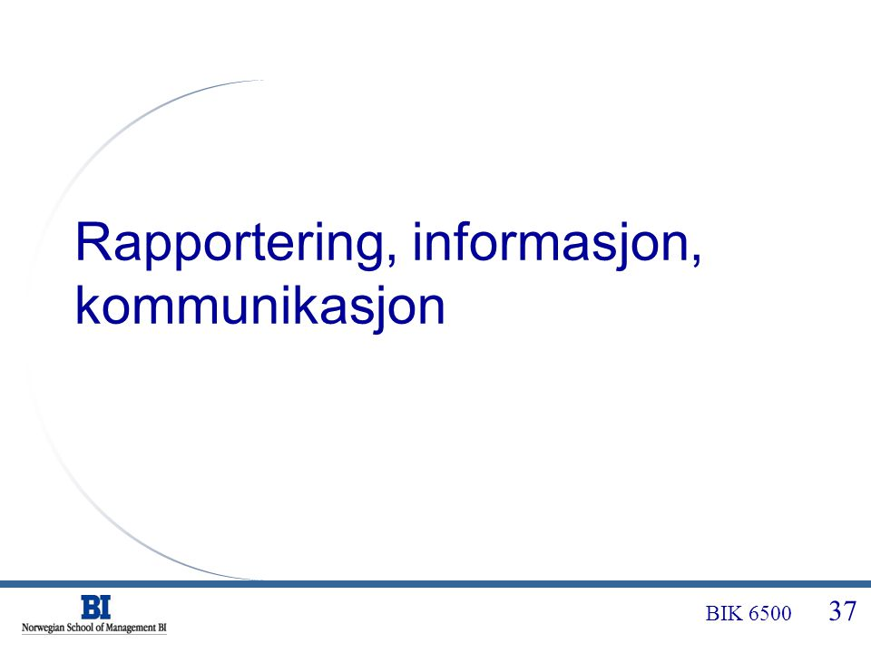 BIK 6500 37 Rapportering, informasjon, kommunikasjon