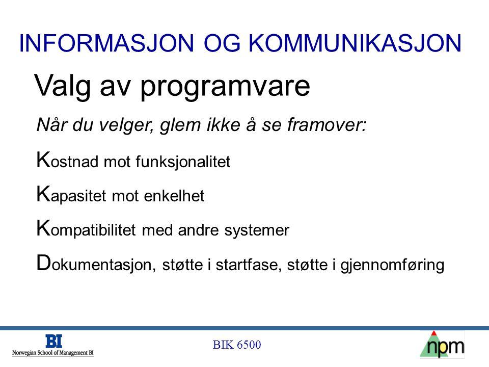 BIK 6500 INFORMASJON OG KOMMUNIKASJON Valg av programvare Når du velger, glem ikke å se framover: K ostnad mot funksjonalitet K apasitet mot enkelhet