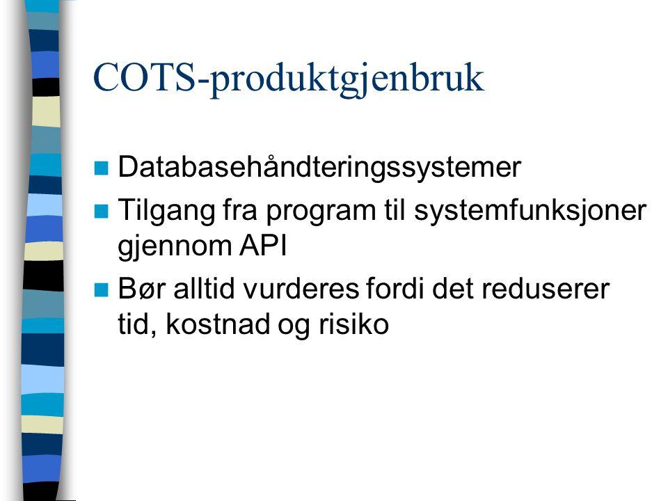 COTS-produktgjenbruk  Databasehåndteringssystemer  Tilgang fra program til systemfunksjoner gjennom API  Bør alltid vurderes fordi det reduserer tid, kostnad og risiko