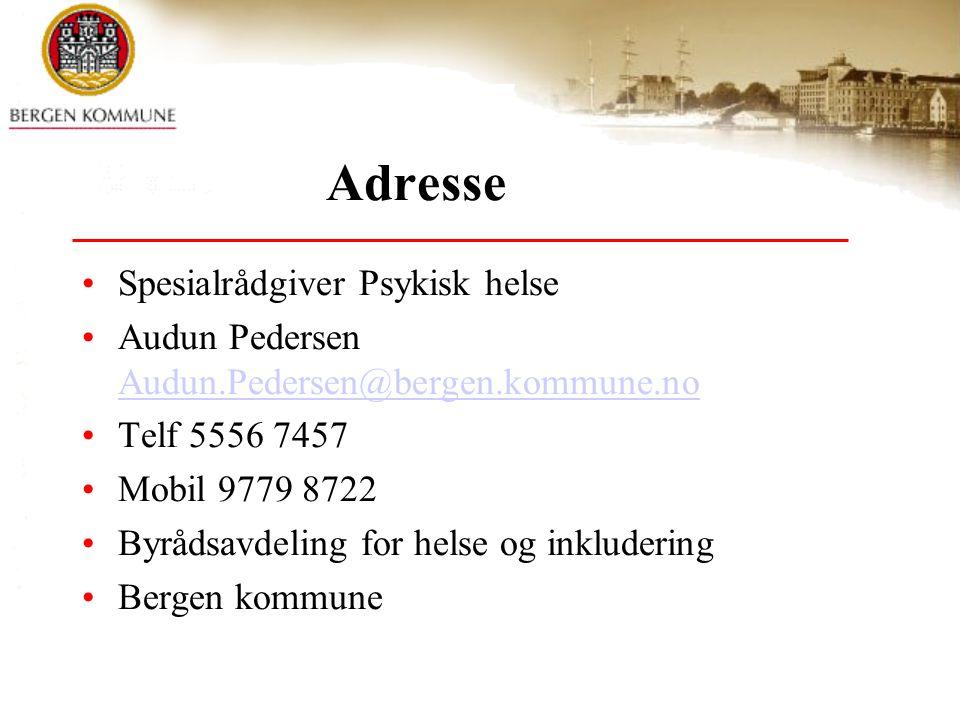 Adresse •Spesialrådgiver Psykisk helse •Audun Pedersen Audun.Pedersen@bergen.kommune.no Audun.Pedersen@bergen.kommune.no •Telf 5556 7457 •Mobil 9779 8