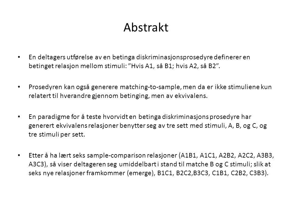 Abstrakt fortsetter • Disse 12 stimulus relasjonene (seks lærte, seks emergent) definerer tre tre- medlems stimulus klasser, A1B1C1, A2B2C2, A3B3C3.