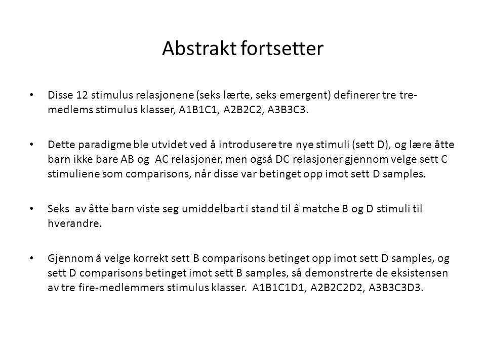 Abstrakt fortsetter • Disse 12 stimulus relasjonene (seks lærte, seks emergent) definerer tre tre- medlems stimulus klasser, A1B1C1, A2B2C2, A3B3C3. •