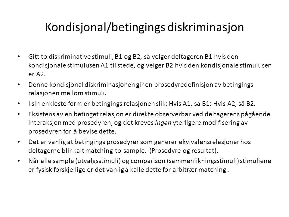 Matching-to-sample • I motsetning til betingings diskriminasjon, så er ikke ekvivalens definert kun ut fra deltagerens pågående interaksjon med prosedyren.