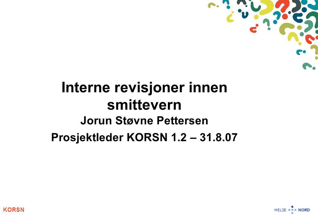 KORSN Interne revisjoner innen smittevern Jorun Støvne Pettersen Prosjektleder KORSN 1.2 – 31.8.07