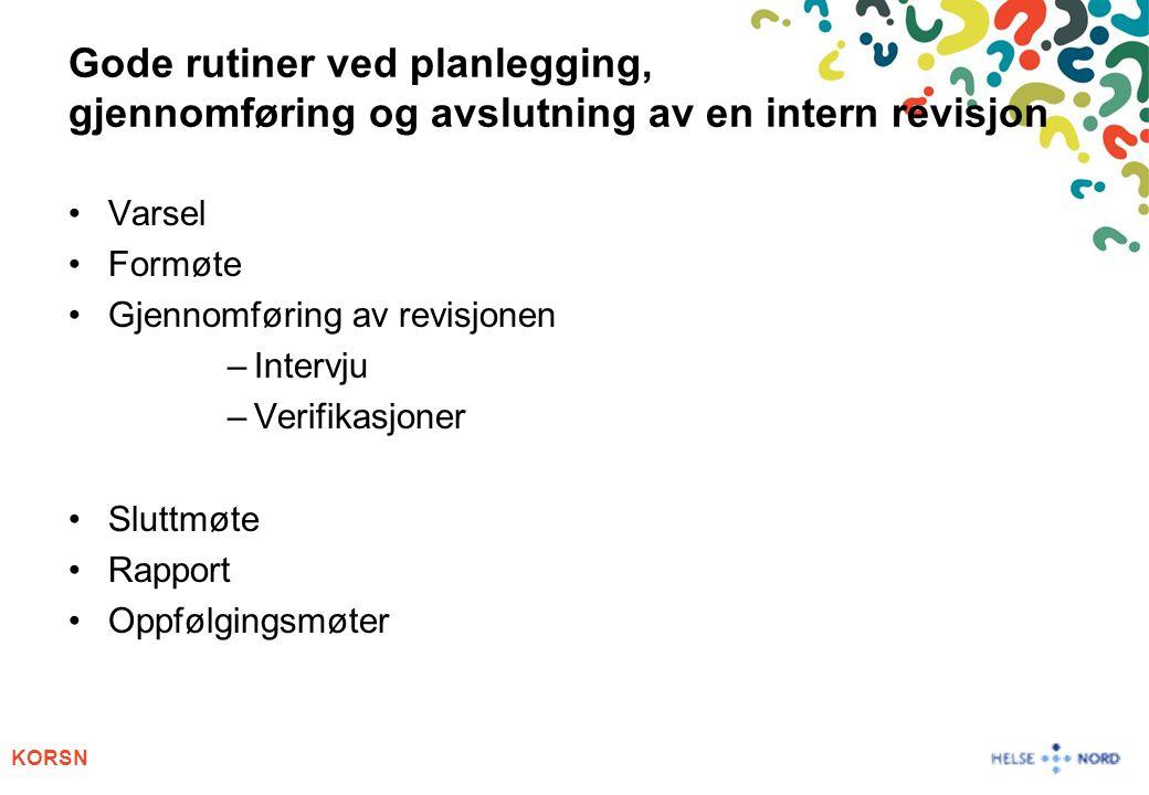 KORSN Gode rutiner ved planlegging, gjennomføring og avslutning av en intern revisjon •Varsel •Formøte •Gjennomføring av revisjonen –Intervju –Verifik