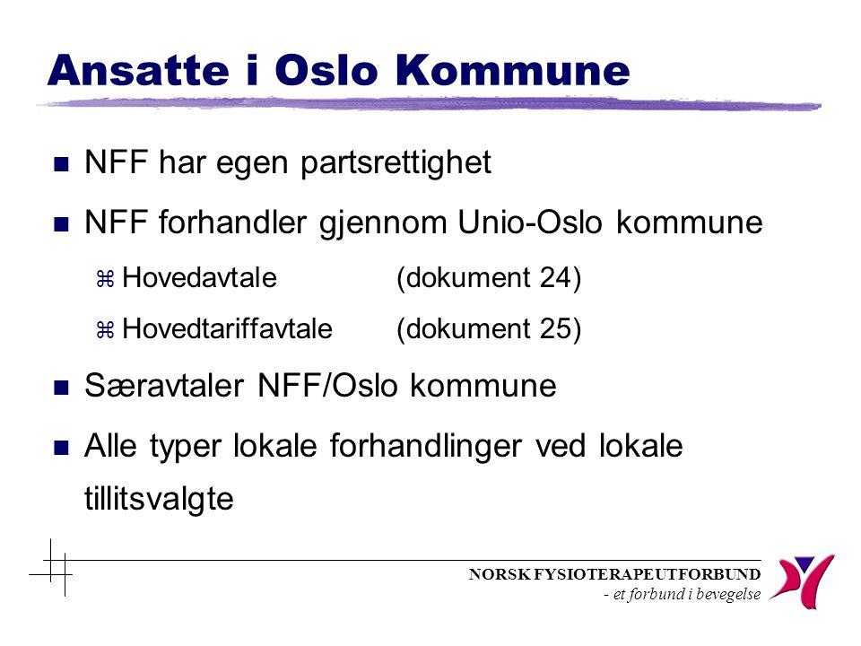 NORSK FYSIOTERAPEUTFORBUND - et forbund i bevegelse Ansatte i Oslo Kommune n NFF har egen partsrettighet n NFF forhandler gjennom Unio-Oslo kommune z Hovedavtale(dokument 24) z Hovedtariffavtale(dokument 25) n Særavtaler NFF/Oslo kommune n Alle typer lokale forhandlinger ved lokale tillitsvalgte