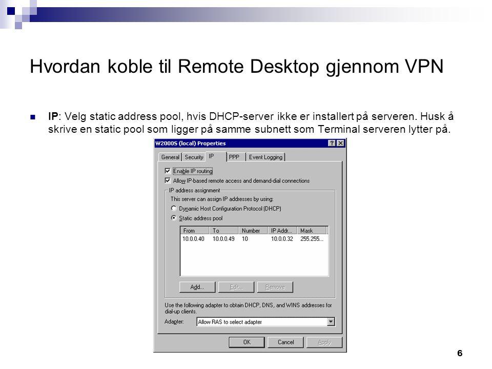 7 Hvordan koble til Remote Desktop gjennom VPN  Terminal Server forutsettes er satt opp fra før.