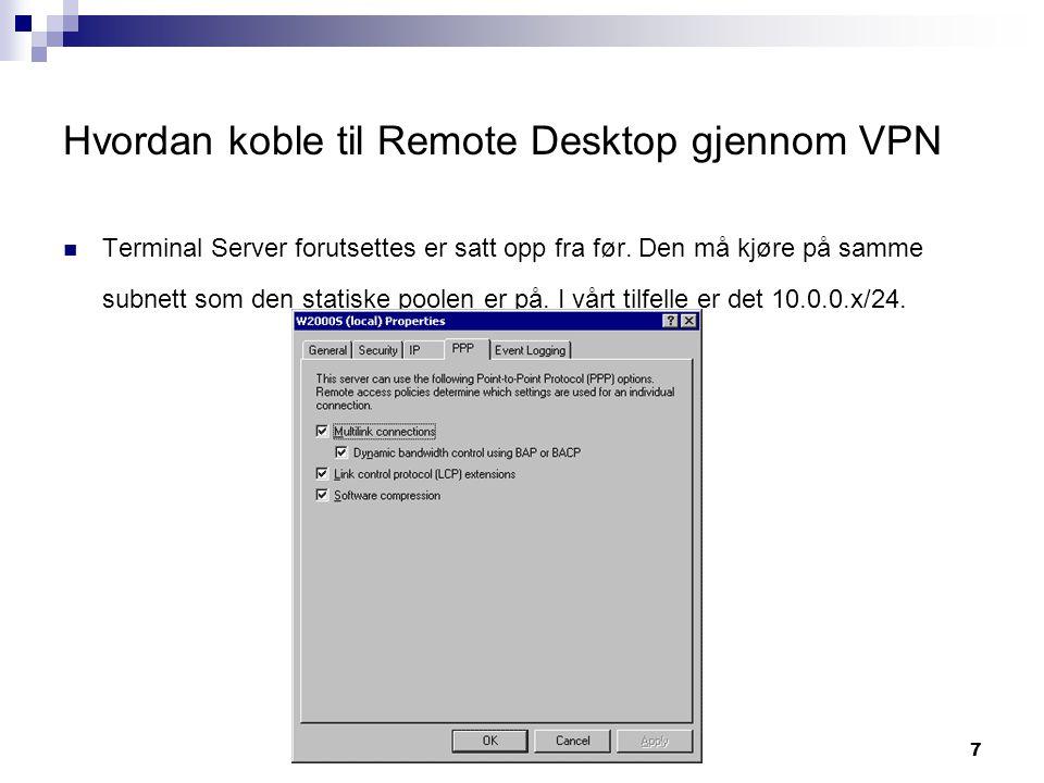 7 Hvordan koble til Remote Desktop gjennom VPN  Terminal Server forutsettes er satt opp fra før. Den må kjøre på samme subnett som den statiske poole