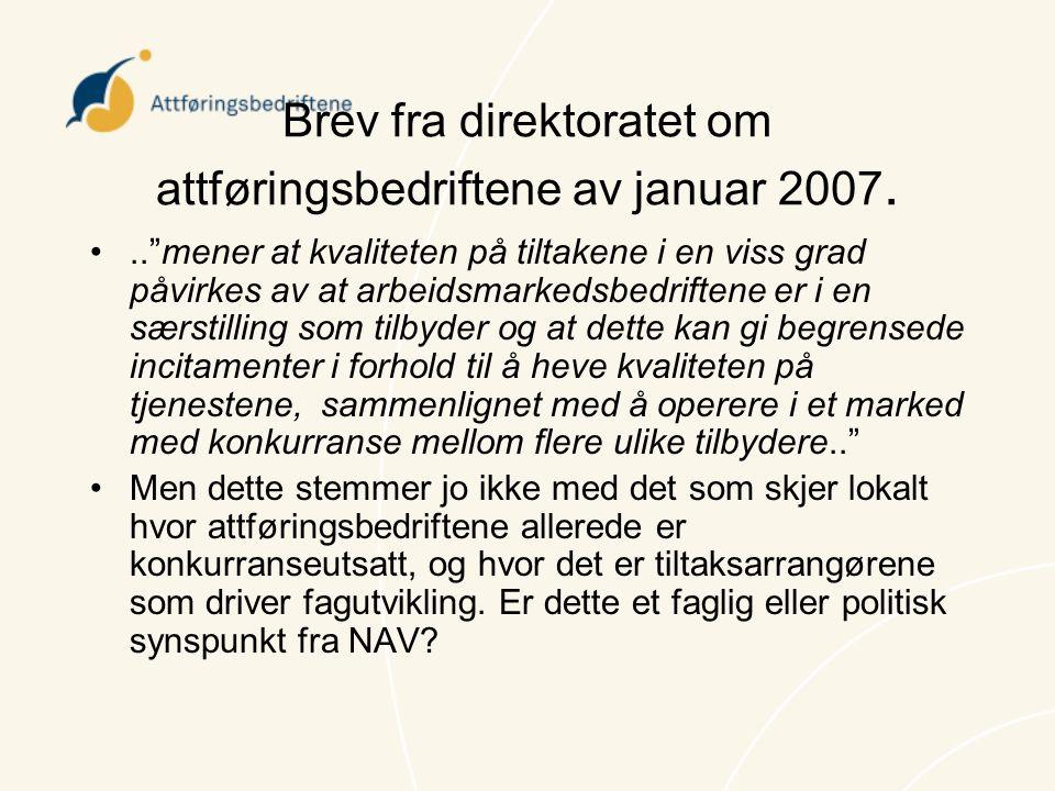 """Brev fra direktoratet om attføringsbedriftene av januar 2007. •..""""mener at kvaliteten på tiltakene i en viss grad påvirkes av at arbeidsmarkedsbedrift"""