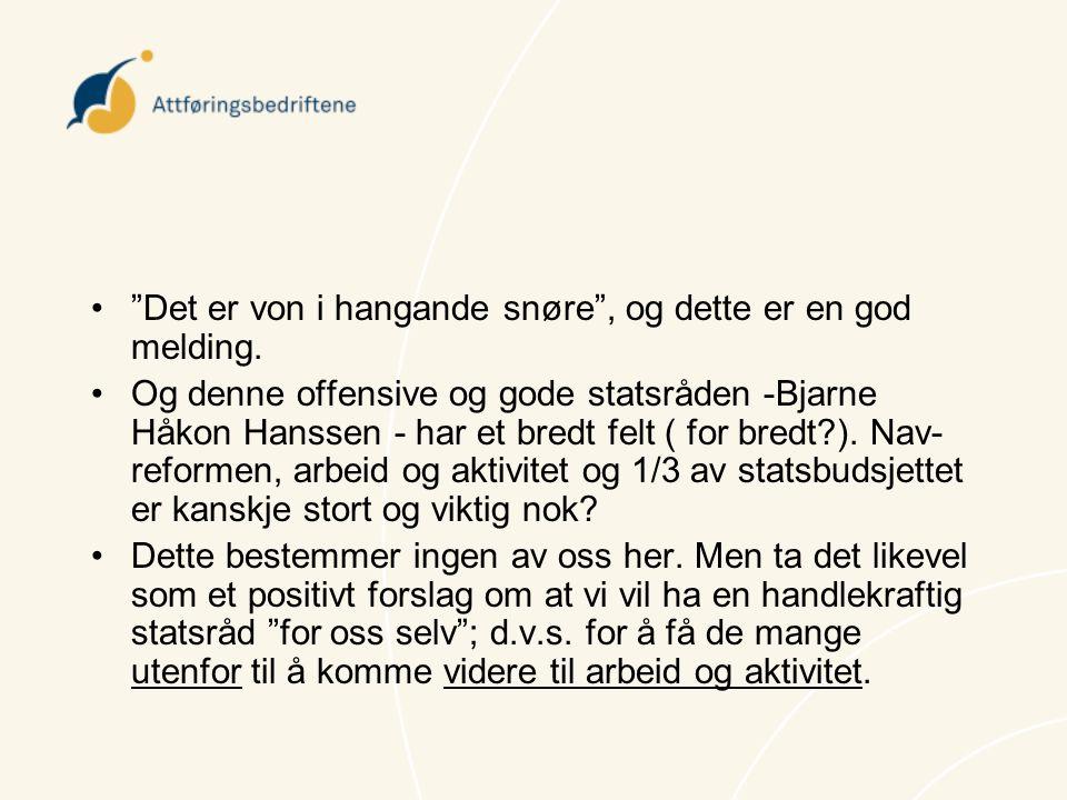 "•""Det er von i hangande snøre"", og dette er en god melding. •Og denne offensive og gode statsråden -Bjarne Håkon Hanssen - har et bredt felt ( for bre"