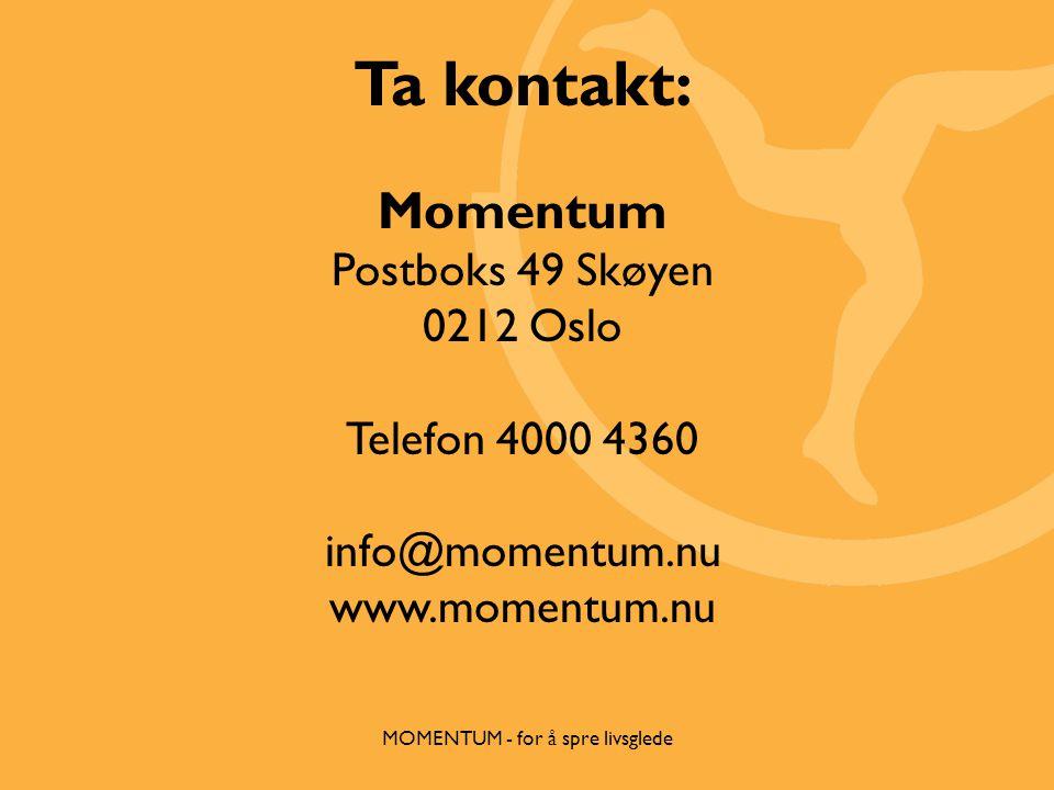 Ta kontakt: Momentum Postboks 49 Skøyen 0212 Oslo Telefon 4000 4360 info@momentum.nu www.momentum.nu MOMENTUM - for å spre livsglede