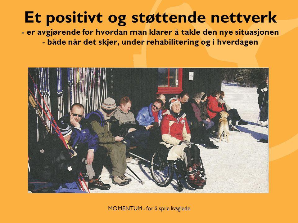 Et positivt og støttende nettverk - er avgjørende for hvordan man klarer å takle den nye situasjonen - både når det skjer, under rehabilitering og i hverdagen MOMENTUM - for å spre livsglede