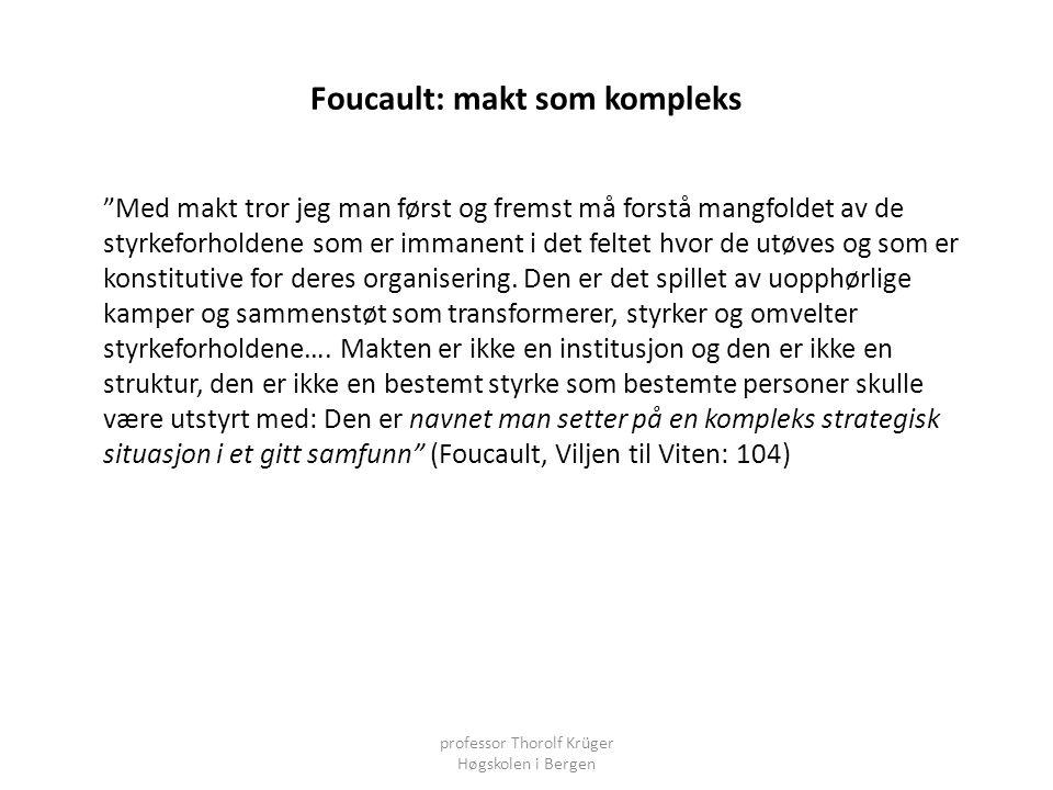 """Foucault: makt som kompleks """"Med makt tror jeg man først og fremst må forstå mangfoldet av de styrkeforholdene som er immanent i det feltet hvor de ut"""