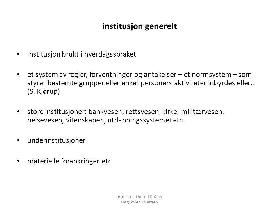institusjon generelt • institusjon brukt i hverdagsspråket • et system av regler, forventninger og antakelser – et normsystem – som styrer bestemte gr