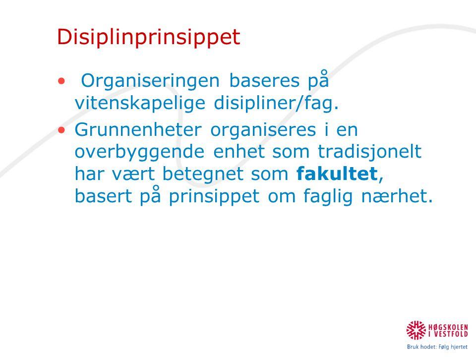 Disiplinprinsippet • Organiseringen baseres på vitenskapelige disipliner/fag. •Grunnenheter organiseres i en overbyggende enhet som tradisjonelt har v