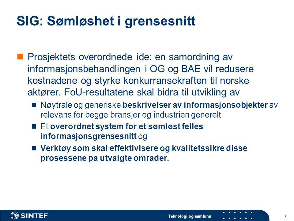 Teknologi og samfunn 3 SIG: Sømløshet i grensesnitt  Prosjektets overordnede ide: en samordning av informasjonsbehandlingen i OG og BAE vil redusere kostnadene og styrke konkurransekraften til norske aktører.